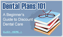 Dental Plans 101- A Beginners Guide to Discount Dental Care
